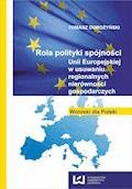 Rola polityki spójności Unii Europejskiej w usuwaniu regionalnych nierówności gospodarczych. Wnioski dla Polski - Tomasz Dorożyński - ebook