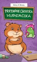 Przyjaźnie chomika Hubercika - Betty G. Birney - ebook