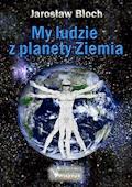 My, ludzie z planety Ziemia - Jarosław Bloch - ebook