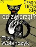 Czego uczę się od zwierząt - Eliza Wolańczyk - ebook