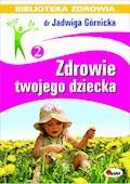 Zdrowie twojego dziecka - Jadwiga Górnicka - ebook