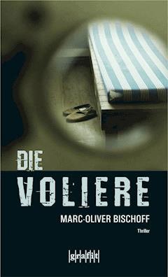 Die Voliere - Marc-Oliver Bischoff - E-Book