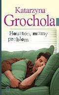 Houston, mamy problem - Katarzyna Grochola - ebook