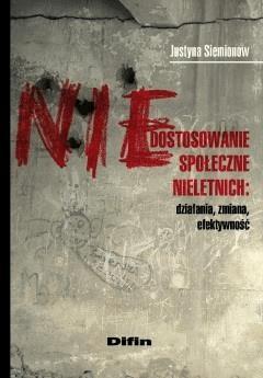Niedostosowanie społeczne nieletnich. Działania, zmiana, efektywność - Justyna Siemionow - ebook