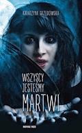 Wszyscy jesteśmy martwi - Katarzyna Grzędowska - ebook