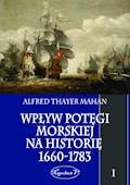 Wpływ potęgi morskiej na historię 1660-1783. Tom I - Alfred Thayer Mahan - ebook