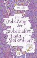 Die Eroberung der zauberhaften Lotta Siebenhaar - Toni Lucas - E-Book