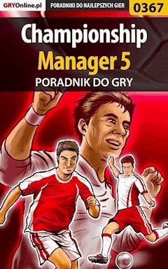 "Championship Manager 5 - poradnik do gry - Artur ""Roland"" Dąbrowski - ebook"