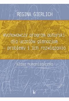 Wychowawczy program autorski dla uczniów gimnazjum - problemy i ich rozwiązania - Regina Gierlich - ebook