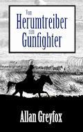Vom Herumtreiber zum Gunfighter - Allan Greyfox - E-Book