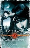 Vampire Academy - Schattenträume - Richelle Mead - E-Book