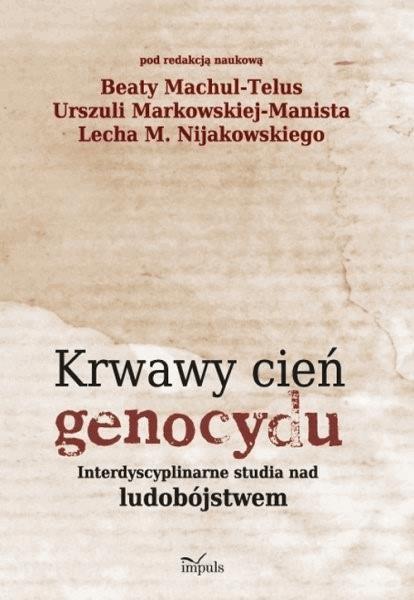 Krwawy cień genocydu - Tylko w Legimi możesz przeczytać ten tytuł przez 7 dni za darmo. - Beata Machul-Telus, Urszula Markowska-Manista