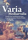 Varia Mediaevalia. Studia nad średniowieczem w 1050. rocznicę Chrztu Polski - Kirił Marinow, Kamil Szadkowski, Katarzyna Węgrzyńska - ebook