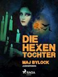 Die Hexentochter - Maj Bylock - E-Book