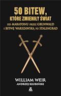 50 bitew, które zmieniły świat - William Weir - ebook