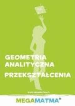 Matematyka-Geometria Analityczna, przekształcenia wg Megamatma. - dr Alicja Molęda - ebook