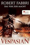 Vespasian. Das Tor zur Macht - Robert Fabbri - E-Book