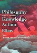 Philosophy as the Foundation of Knowledge, Action and Ethos - Janusz Kaczmarek, Ryszard Kleszcz - ebook