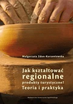 Jak kształtować regionalne produkty turystyczne? Teoria i praktyka - Małgorzata Zdon-Korzeniowska - ebook