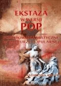 Ekstaza w wersji pop. Poszukiwania mistyczne w kulturze popularnej  - Katarzyna Krzan - ebook
