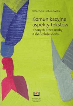 Komunikacyjne aspekty tekstów pisanych przez osoby z dysfunkcją słuchu - Katarzyna Jachimowska - ebook
