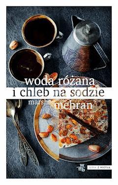 Woda różana i chleb na sodzie - Marsha Mehran - ebook