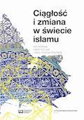 Ciągłość i zmiana w świecie islamu - Izabela Kończak, Marta Woźniak-Bobińska - ebook