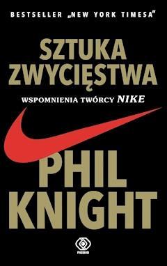 Sztuka zwycięstwa. Wspomnienia twórcy NIKE - Phil Knight - ebook