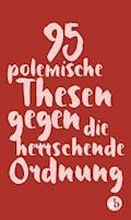 95 polemische Thesen gegen die herrschende Ordnung - Klaus Blessing - E-Book