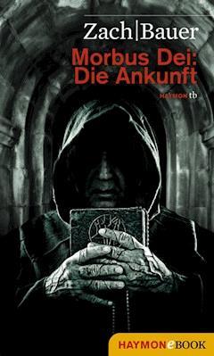 Morbus Dei: Die Ankunft - Bastian Zach - E-Book