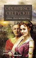 Opowieści celtyckie. Tom III. Cena przywództwa - Karolina Janowska - ebook
