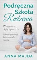 Podręczna szkoła rodzenia. Wszystko o ciąży i porodzie - Anna Majda - ebook