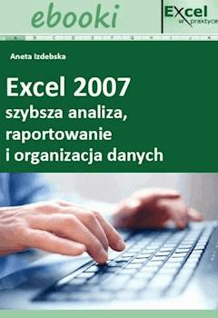 Excel 2007 - szybsza analiza, raportowanie i organizacja danych - Opracowanie zbiorowe - ebook