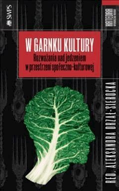 W garnku kultury.  - Rozważania nad jedzeniem w przestrzeni społeczno-kulturowej - ebook