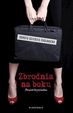 Zbrodnia na boku - Dorota Dziedzic-Chojnacka - ebook