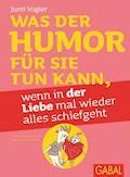 Was der Humor für Sie tun kann, wenn in der Liebe mal wieder alles schiefgeht - Jumi Vogler - E-Book