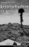 Kesselschlachten um Russland - Christian Schwochert - E-Book