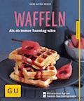 Waffeln - neue Rezepte - Anne-Katrin Weber - E-Book
