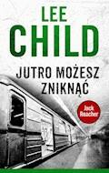 Jack Reacher. Jutro możesz zniknąć - Lee Child - ebook
