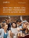 Języki Obce. Nieobce, Czyli Jak Szybko i Podświadomie Uczyć się Języków Obcych - Michał Przybylski - ebook
