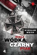 Biała wódka, czarny ptak - Wiesław Weiss - ebook + audiobook