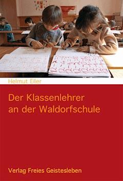 Der Klassenlehrer an der Waldorfschule - Helmut Eller - E-Book