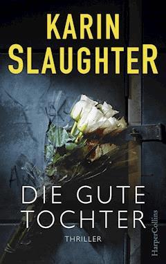 Die gute Tochter - Karin Slaughter - E-Book