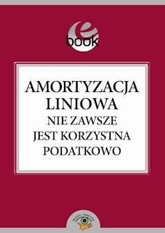 Amortyzacja liniowa nie zawsze jest korzystna podatkowo - Bogdan Świąder - ebook