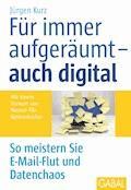 Für immer aufgeräumt - auch digital - Jürgen Kurz - E-Book
