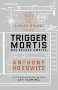 James Bond: Trigger Mortis - Der Finger Gottes - Anthony Horowitz - E-Book