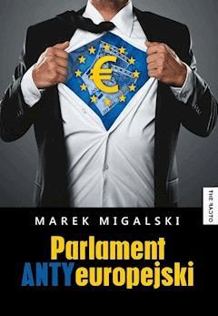 Parlament Antyeuropejski - Marek Migalski - ebook