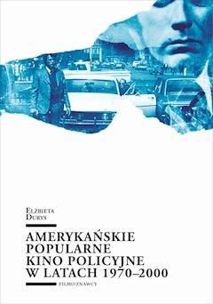 Amerykańskie popularne kino policyjne 1970-2000 - Elżbieta Durys - ebook