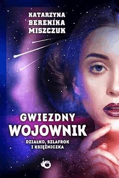 Gwiezdny wojownik. Działko szlafrok i księżniczka - Katarzyna Berenika Miszczuk - ebook
