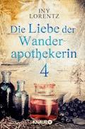 Die Liebe der Wanderapothekerin 4 - Iny Lorentz - E-Book